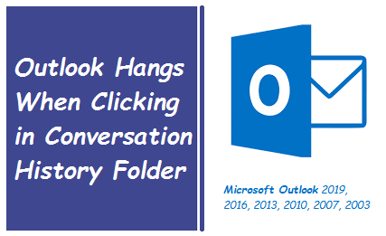 MS Outlook Hangs When Clicking in Conversation History Folder - Solved
